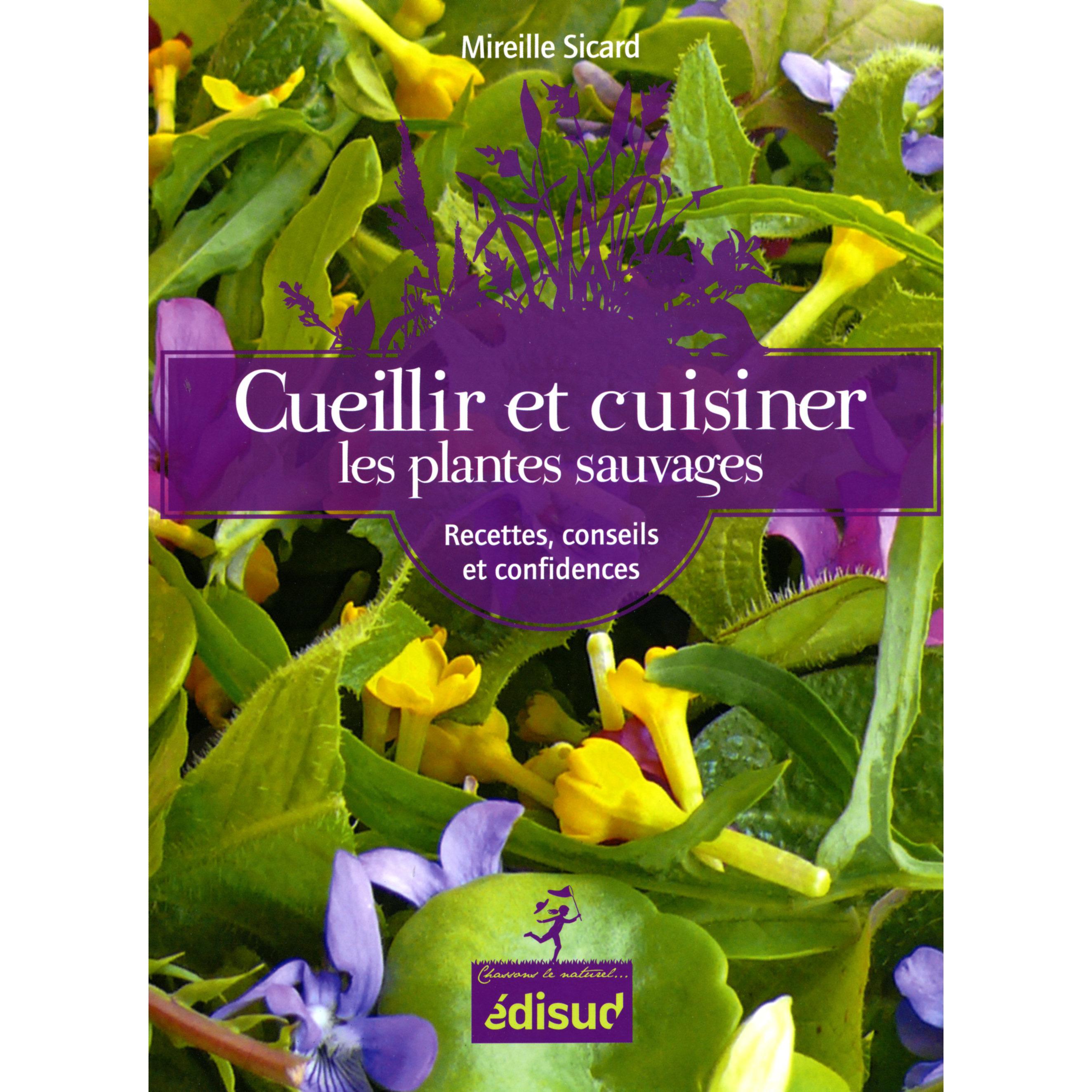 Cueillir et cuisiner les plantes sauvages 9782744909009 - Cuisiner les herbes sauvages ...